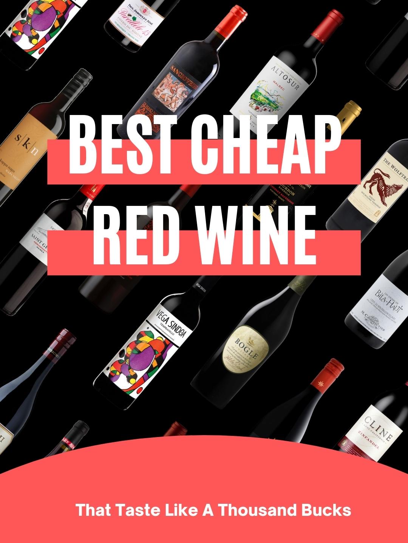 Best Cheap Red Wines That Taste Like A Thousand Bucks