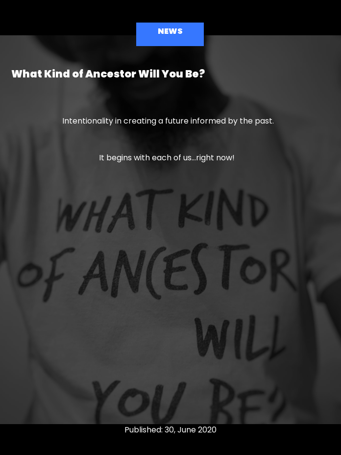 What Kind of Ancestor Will You Be?